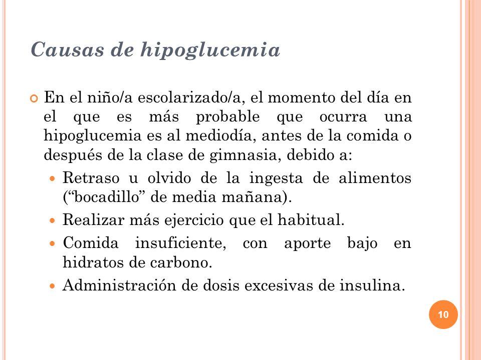 10 Causas de hipoglucemia En el niño/a escolarizado/a, el momento del día en el que es más probable que ocurra una hipoglucemia es al mediodía, antes