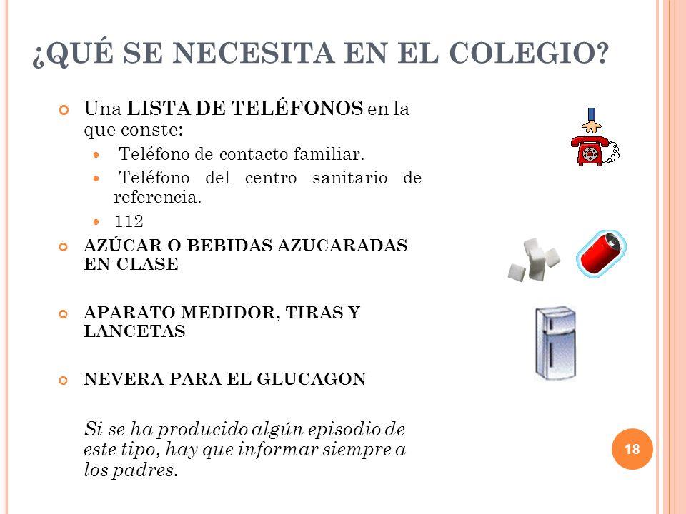 18 ¿QUÉ SE NECESITA EN EL COLEGIO? Una LISTA DE TELÉFONOS en la que conste: Teléfono de contacto familiar. Teléfono del centro sanitario de referencia