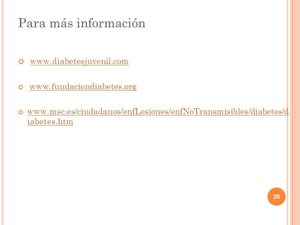 20 Para más información www.diabetesjuvenil.com www.fundaciondiabetes.org www.msc.es/ciudadanos/enfLesiones/enfNoTransmisibles/diabetes/d iabetes.htm