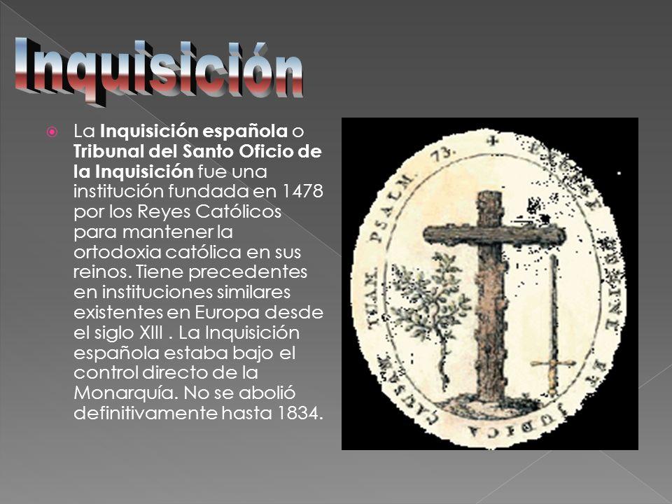 La Inquisición española o Tribunal del Santo Oficio de la Inquisición fue una institución fundada en 1478 por los Reyes Católicos para mantener la ort
