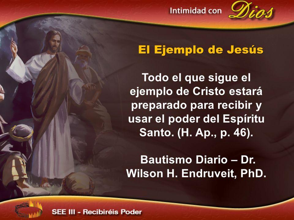 El Ejemplo de Jesús Todo el que sigue el ejemplo de Cristo estará preparado para recibir y usar el poder del Espíritu Santo. (H. Ap., p. 46). Bautismo