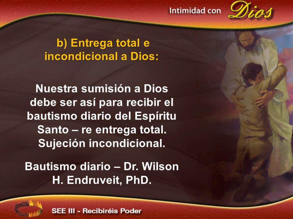b) Entrega total e incondicional a Dios: b) Entrega total e incondicional a Dios: Nuestra sumisión a Dios debe ser así para recibir el bautismo diario