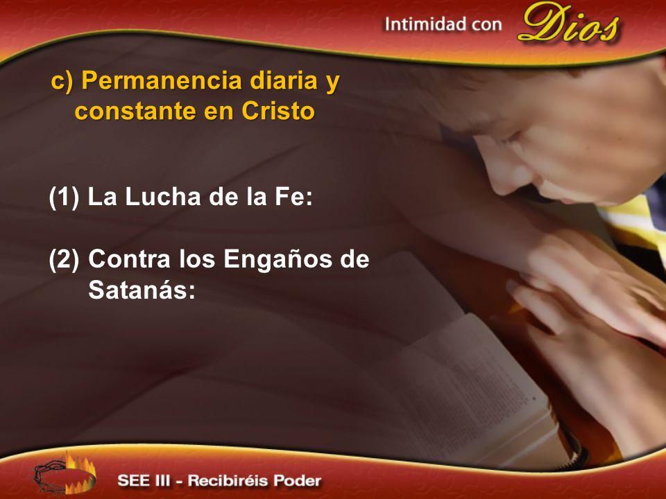 (1) La Lucha de la Fe: (2)Contra los Engaños de Satanás: c) Permanencia diaria y constante en Cristo