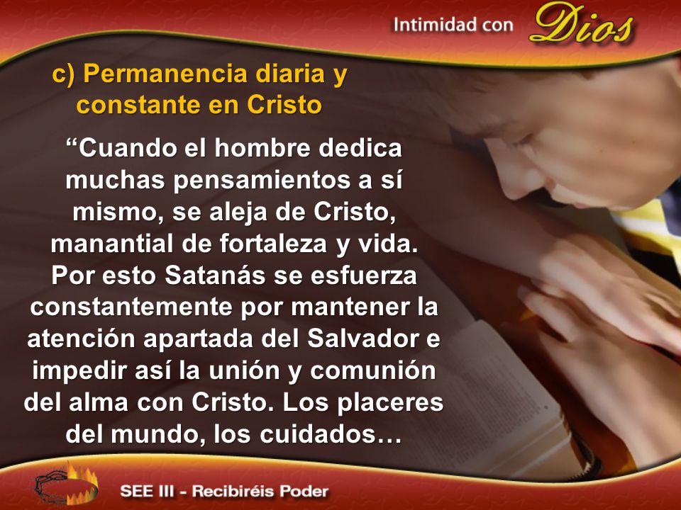 Cuando el hombre dedica muchas pensamientos a sí mismo, se aleja de Cristo, manantial de fortaleza y vida. Por esto Satanás se esfuerza constantemente