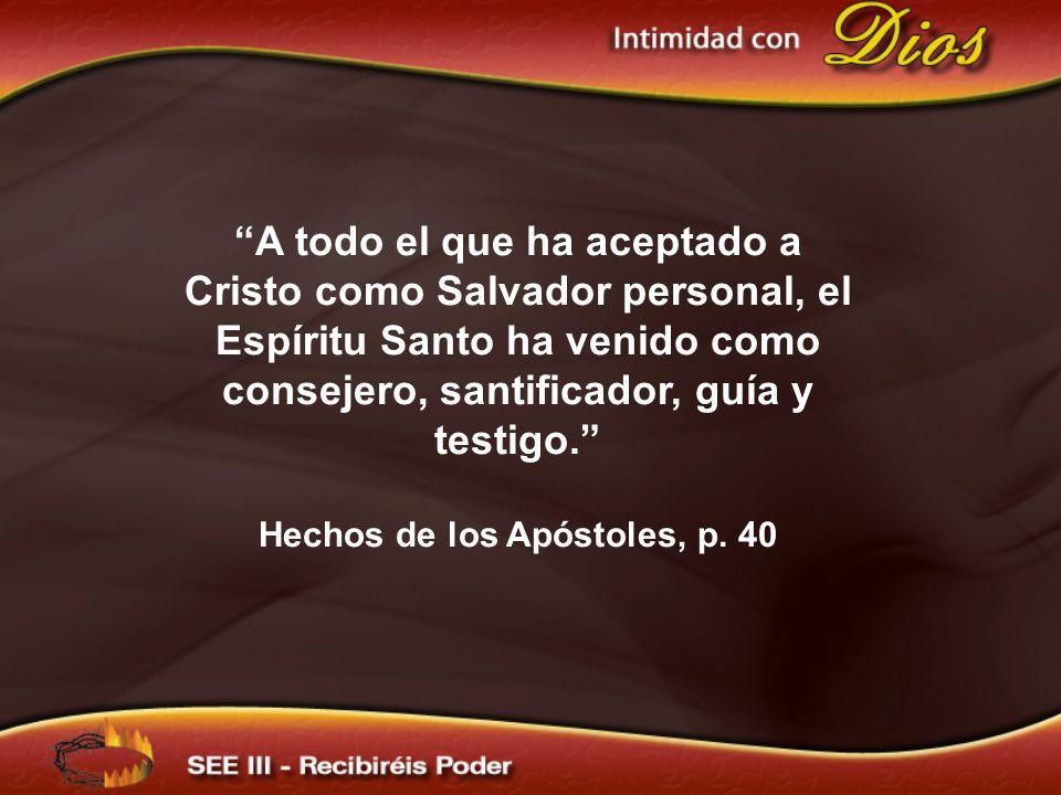A todo el que ha aceptado a Cristo como Salvador personal, el Espíritu Santo ha venido como consejero, santificador, guía y testigo. Hechos de los Apó