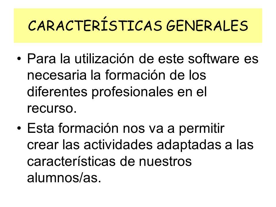 CARACTERÍSTICAS GENERALES Para la utilización de este software es necesaria la formación de los diferentes profesionales en el recurso.
