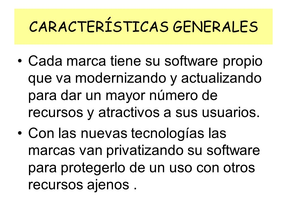 CARACTERÍSTICAS GENERALES Cada marca tiene su software propio que va modernizando y actualizando para dar un mayor número de recursos y atractivos a s