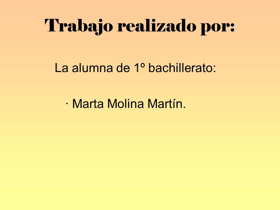 Trabajo realizado por: La alumna de 1º bachillerato: · Marta Molina Martín.
