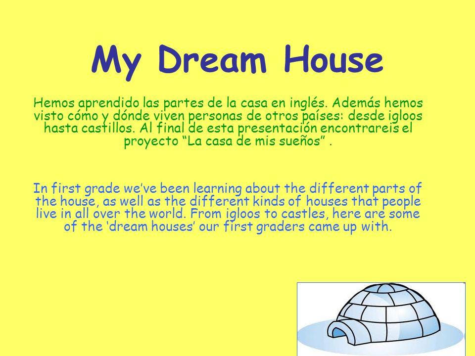 My Dream House Hemos aprendido las partes de la casa en inglés. Además hemos visto cómo y dónde viven personas de otros países: desde igloos hasta cas