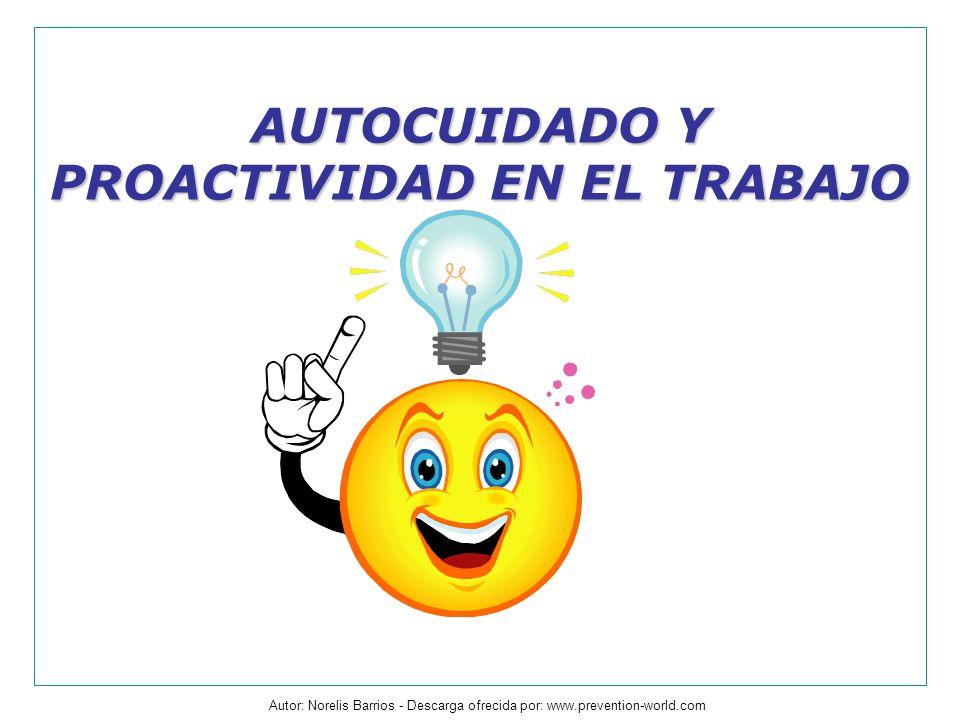 Autor: Norelis Barrios - Descarga ofrecida por: www.prevention-world.com AUTOCUIDADO Y PROACTIVIDAD EN EL TRABAJO