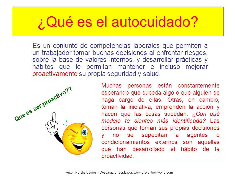 Autor: Norelis Barrios - Descarga ofrecida por: www.prevention-world.com ¿Qué es el autocuidado? Es un conjunto de competencias laborales que permiten