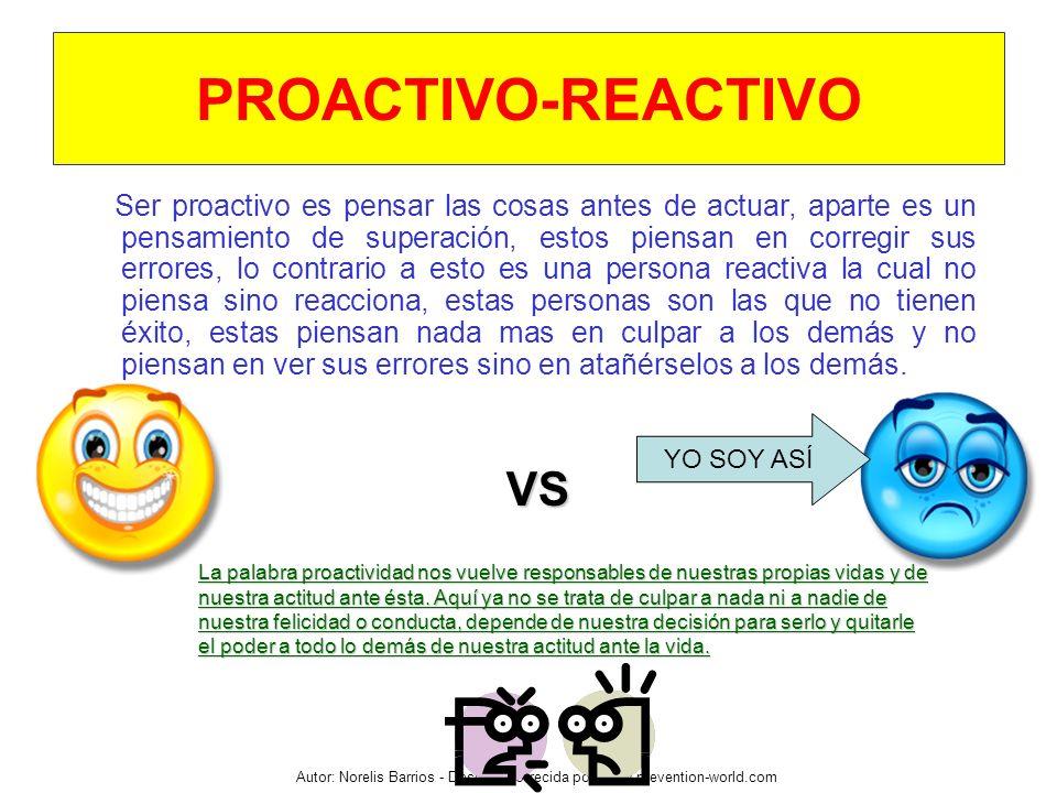 Autor: Norelis Barrios - Descarga ofrecida por: www.prevention-world.com PROACTIVO-REACTIVO Ser proactivo es pensar las cosas antes de actuar, aparte