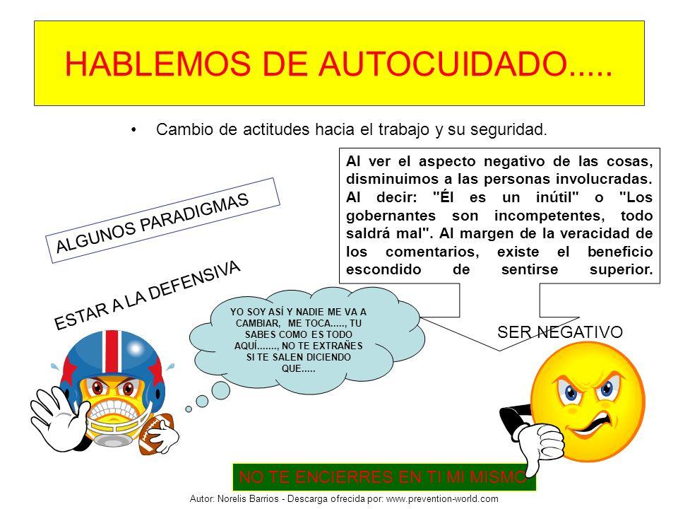 Autor: Norelis Barrios - Descarga ofrecida por: www.prevention-world.com HABLEMOS DE AUTOCUIDADO..... Cambio de actitudes hacia el trabajo y su seguri