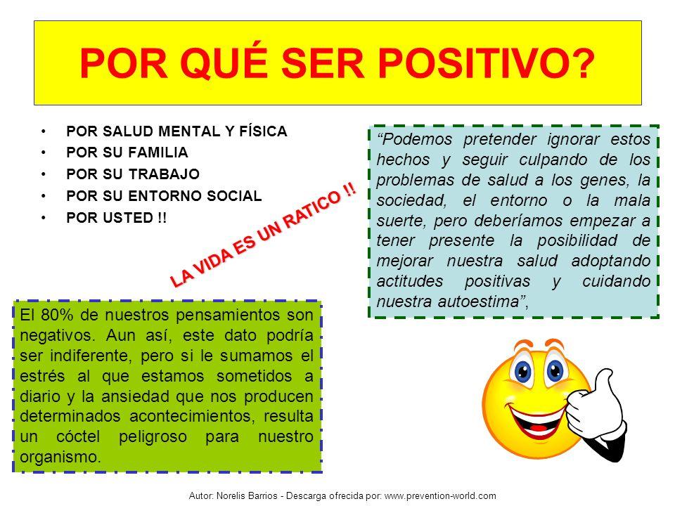 Autor: Norelis Barrios - Descarga ofrecida por: www.prevention-world.com POR QUÉ SER POSITIVO? POR SALUD MENTAL Y FÍSICA POR SU FAMILIA POR SU TRABAJO