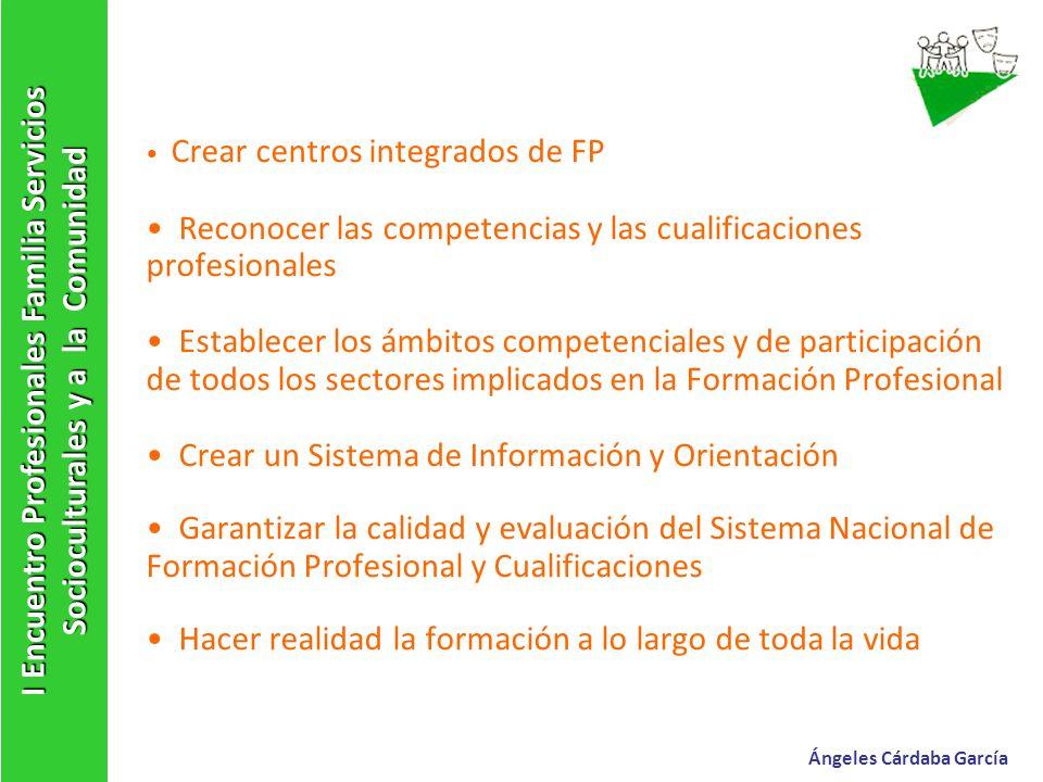 Crear centros integrados de FP Reconocer las competencias y las cualificaciones profesionales Establecer los ámbitos competenciales y de participación