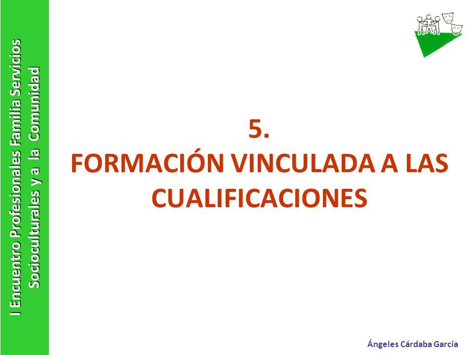 5. FORMACIÓN VINCULADA A LAS CUALIFICACIONES I Encuentro Profesionales Familia Servicios Socioculturales y a la Comunidad Ángeles Cárdaba García