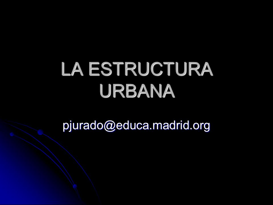 LA ESTRUCTURA URBANA pjurado@educa.madrid.org
