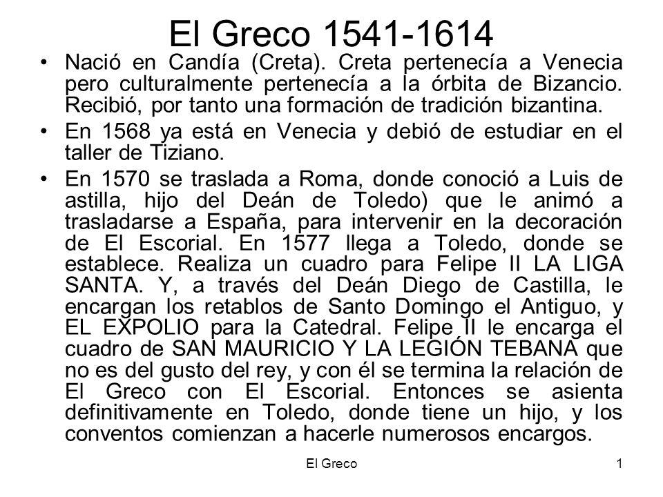El Greco1 El Greco 1541-1614 Nació en Candía (Creta). Creta pertenecía a Venecia pero culturalmente pertenecía a la órbita de Bizancio. Recibió, por t