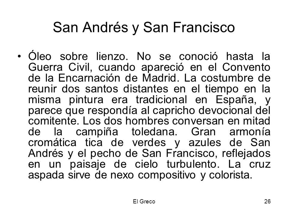 El Greco26 San Andrés y San Francisco Óleo sobre lienzo. No se conoció hasta la Guerra Civil, cuando apareció en el Convento de la Encarnación de Madr
