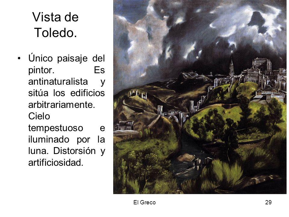 El Greco29 Vista de Toledo. Único paisaje del pintor. Es antinaturalista y sitúa los edificios arbitrariamente. Cielo tempestuoso e iluminado por la l
