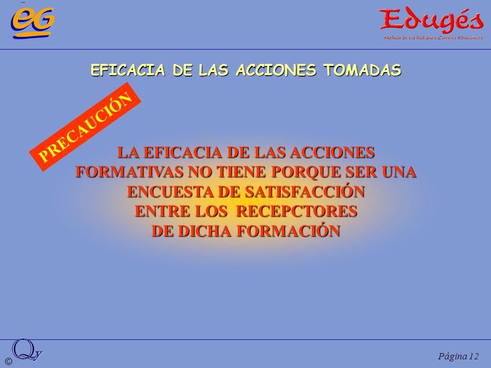 © Página 12 EFICACIA DE LAS ACCIONES TOMADAS LA EFICACIA DE LAS ACCIONES FORMATIVAS NO TIENE PORQUE SER UNA ENCUESTA DE SATISFACCIÓN ENTRE LOS RECEPCT