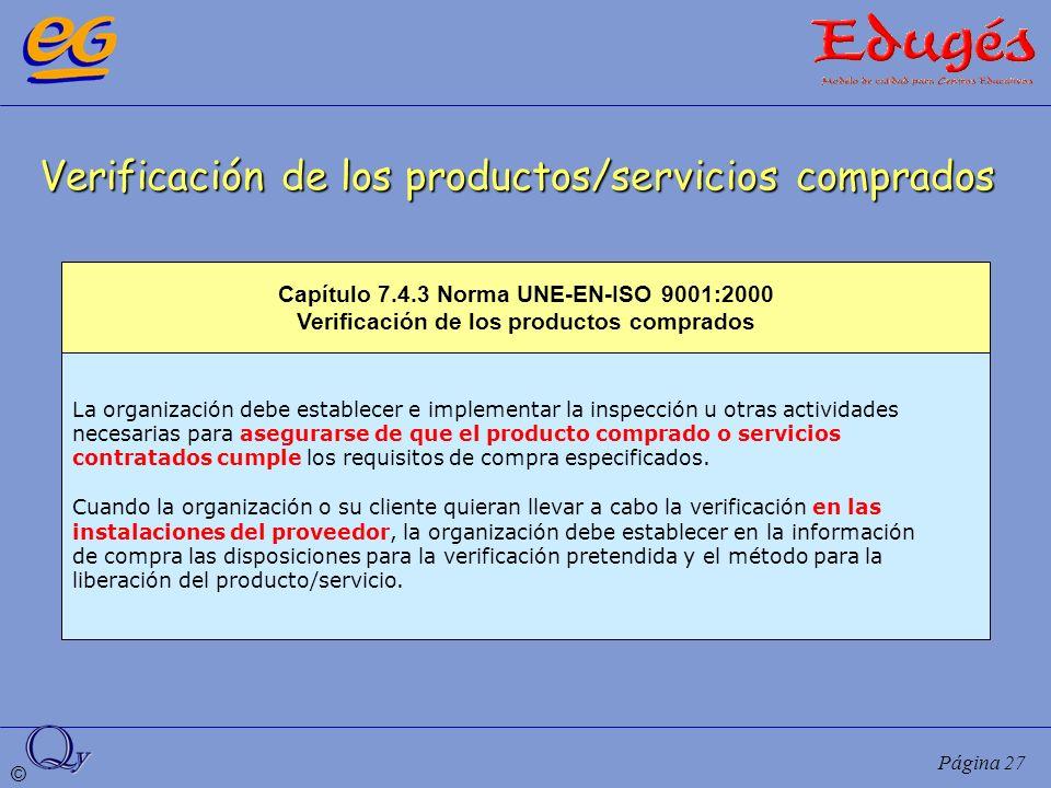 © Página 27 Verificación de los productos/servicios comprados La organización debe establecer e implementar la inspección u otras actividades necesari