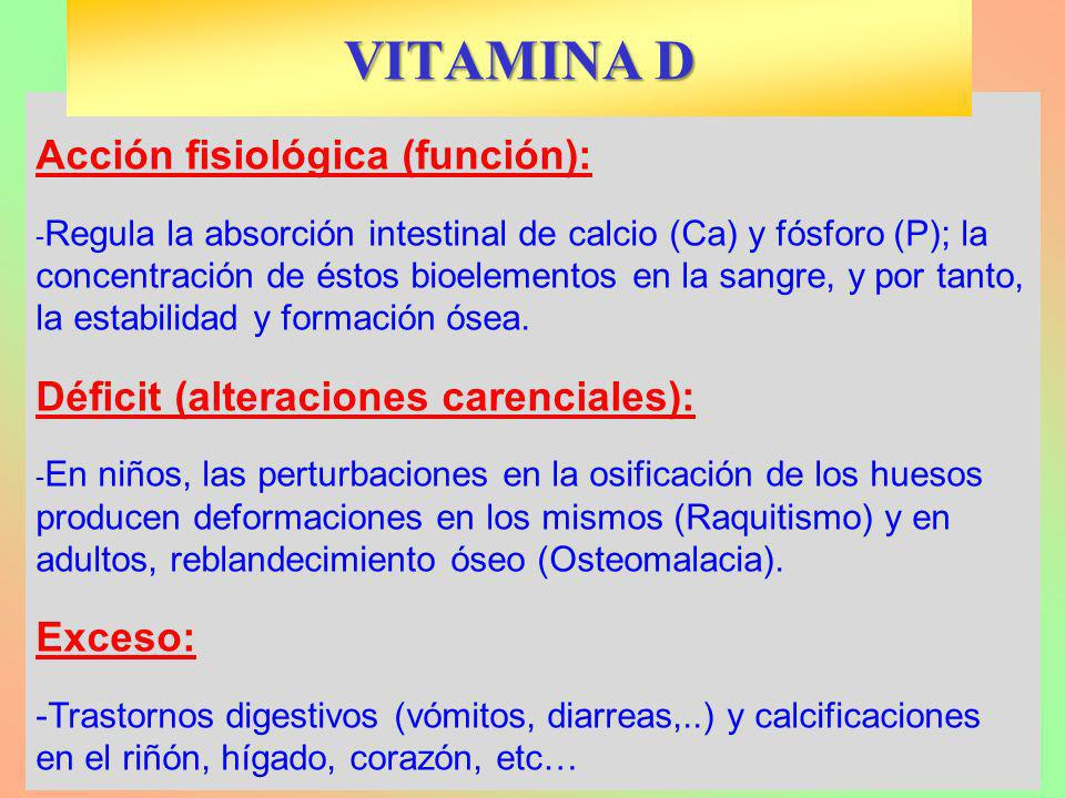 Acción fisiológica (función): - Regula la absorción intestinal de calcio (Ca) y fósforo (P); la concentración de éstos bioelementos en la sangre, y po