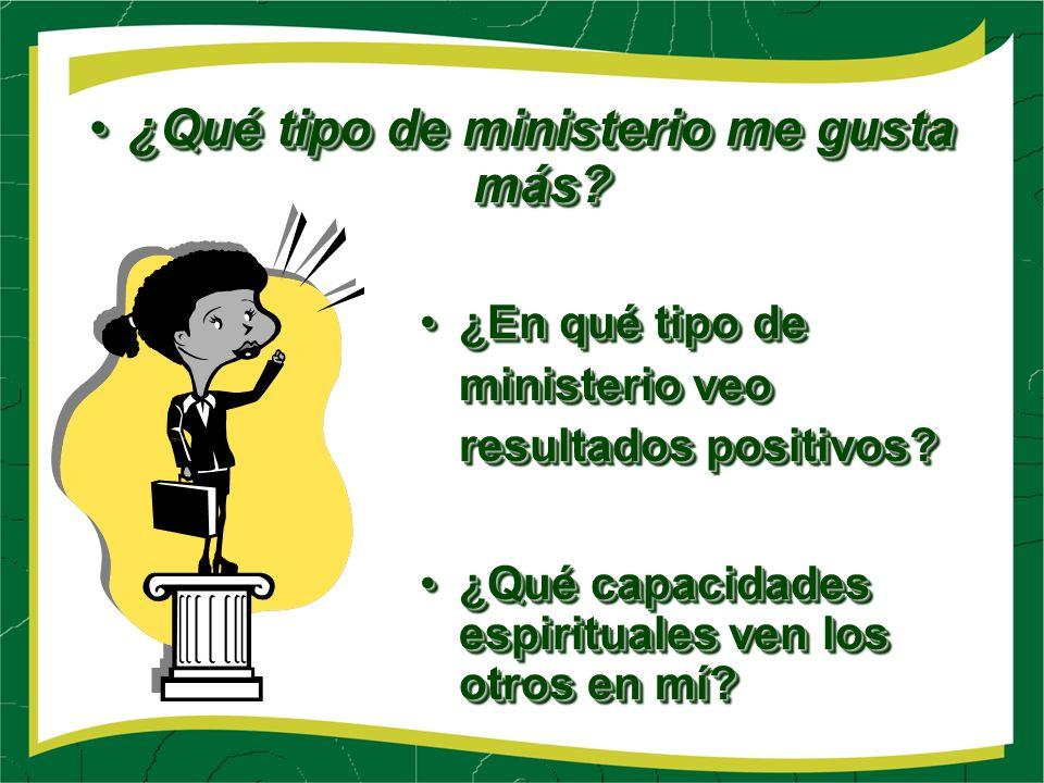 ¿Qué tipo de ministerio me gusta más ¿Qué tipo de ministerio me gusta más.