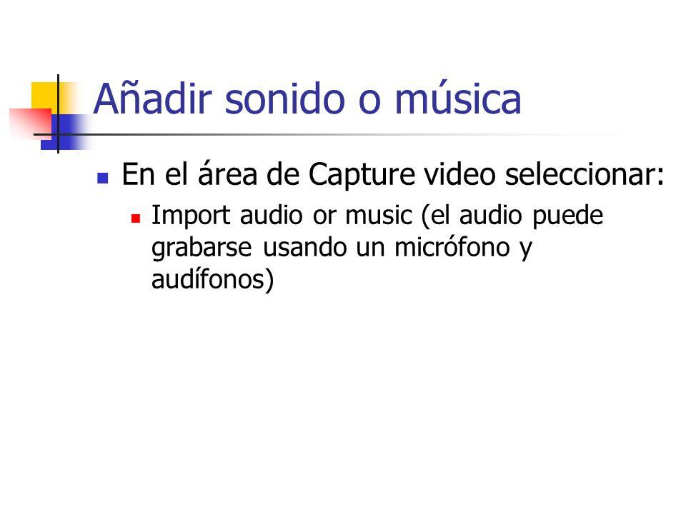 Añadir sonido o música En el área de Capture video seleccionar: Import audio or music (el audio puede grabarse usando un micrófono y audífonos)