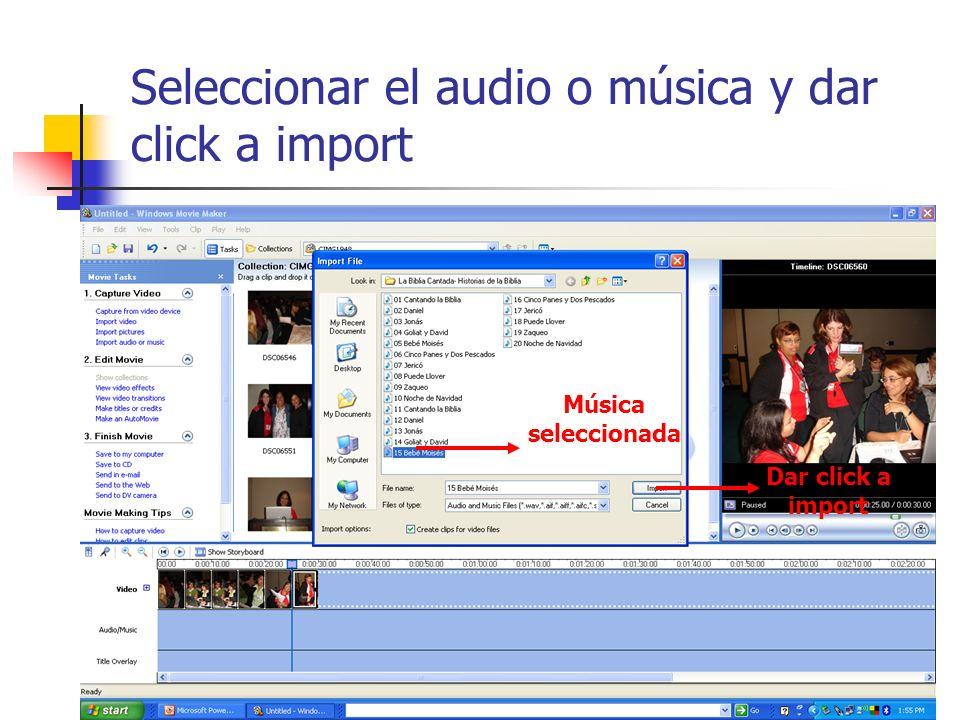 Seleccionar el audio o música y dar click a import Música seleccionada Dar click a import