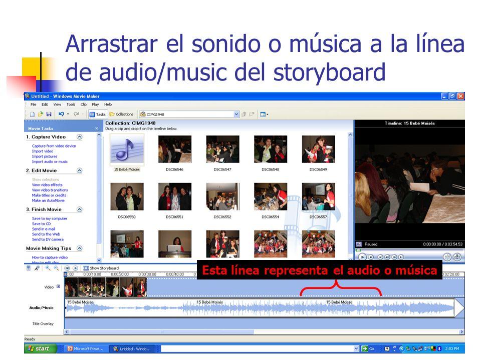 Arrastrar el sonido o música a la línea de audio/music del storyboard Esta línea representa el audio o música