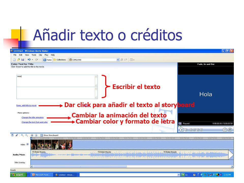 Añadir texto o créditos Escribir el texto Cambiar la animación del texto Dar click para añadir el texto al storyboard Cambiar color y formato de letra