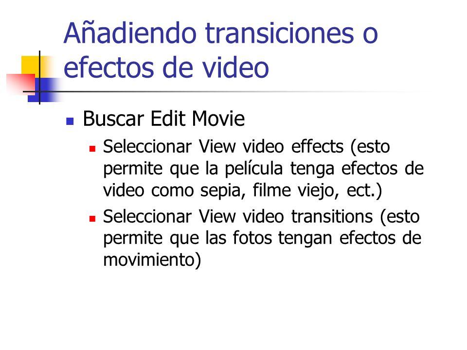 Añadiendo transiciones o efectos de video Buscar Edit Movie Seleccionar View video effects (esto permite que la película tenga efectos de video como s