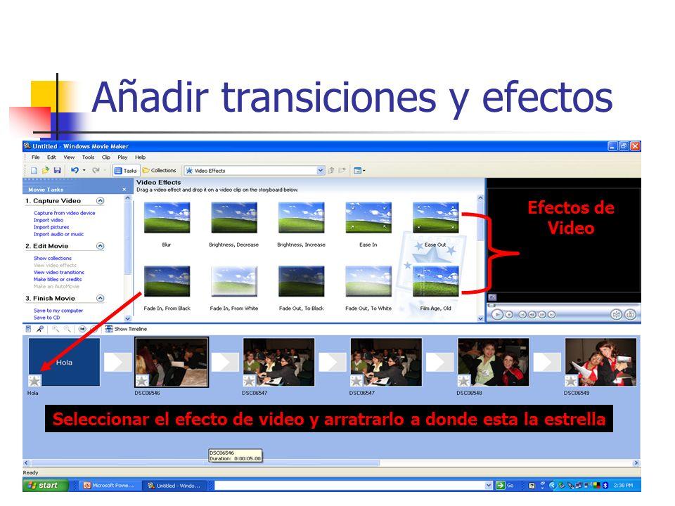 Añadir transiciones y efectos Efectos de Video Seleccionar el efecto de video y arratrarlo a donde esta la estrella