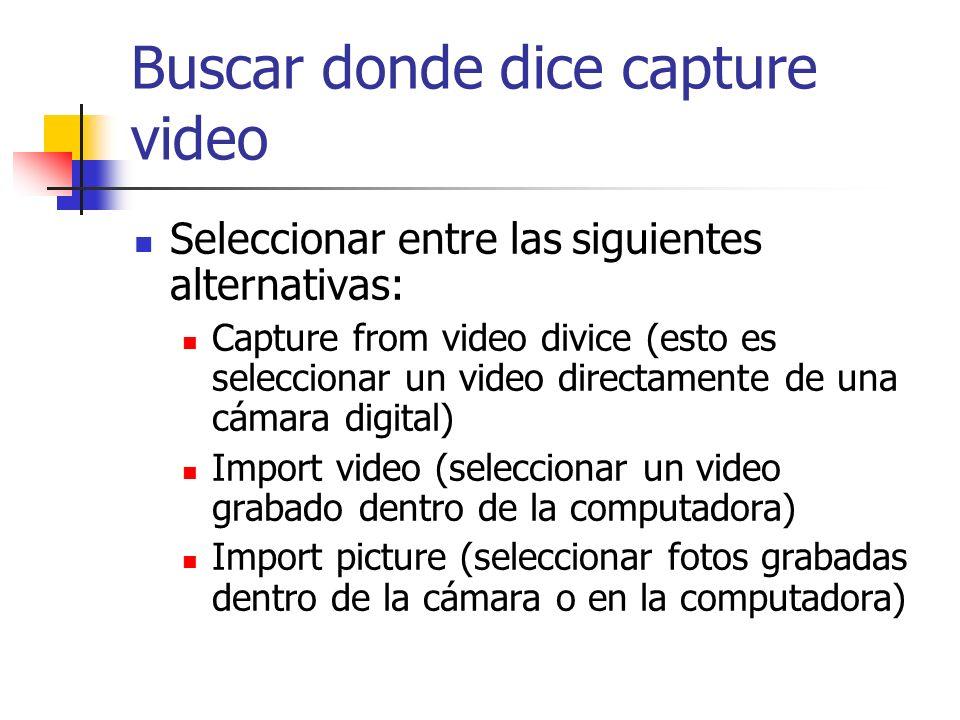 Buscar donde dice capture video Seleccionar entre las siguientes alternativas: Capture from video divice (esto es seleccionar un video directamente de