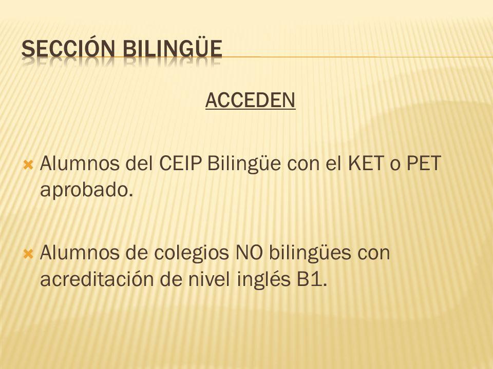 ACCEDEN Alumnos del CEIP Bilingüe con el KET o PET aprobado. Alumnos de colegios NO bilingües con acreditación de nivel inglés B1.