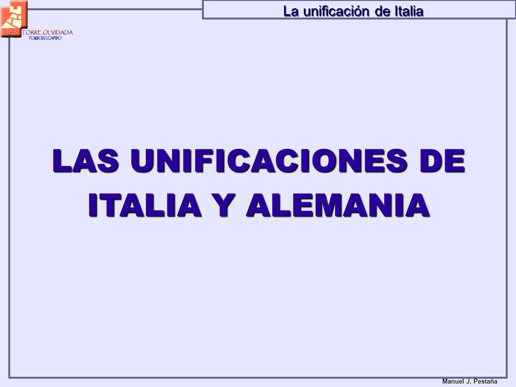LAS UNIFICACIONES DE ITALIA Y ALEMANIA Manuel J. Pestaña La unificación de Italia