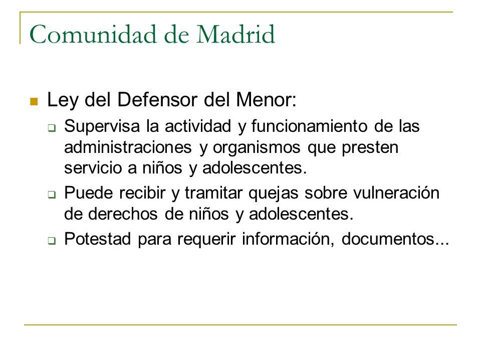 Comunidad de Madrid Ley del Defensor del Menor: Supervisa la actividad y funcionamiento de las administraciones y organismos que presten servicio a ni