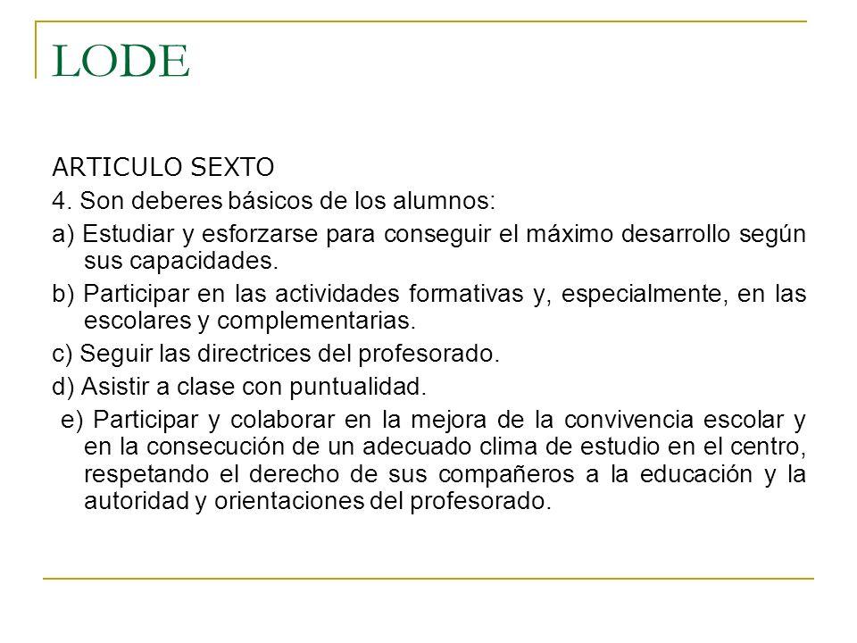 LODE ARTICULO SEXTO 4. Son deberes básicos de los alumnos: a) Estudiar y esforzarse para conseguir el máximo desarrollo según sus capacidades. b) Part