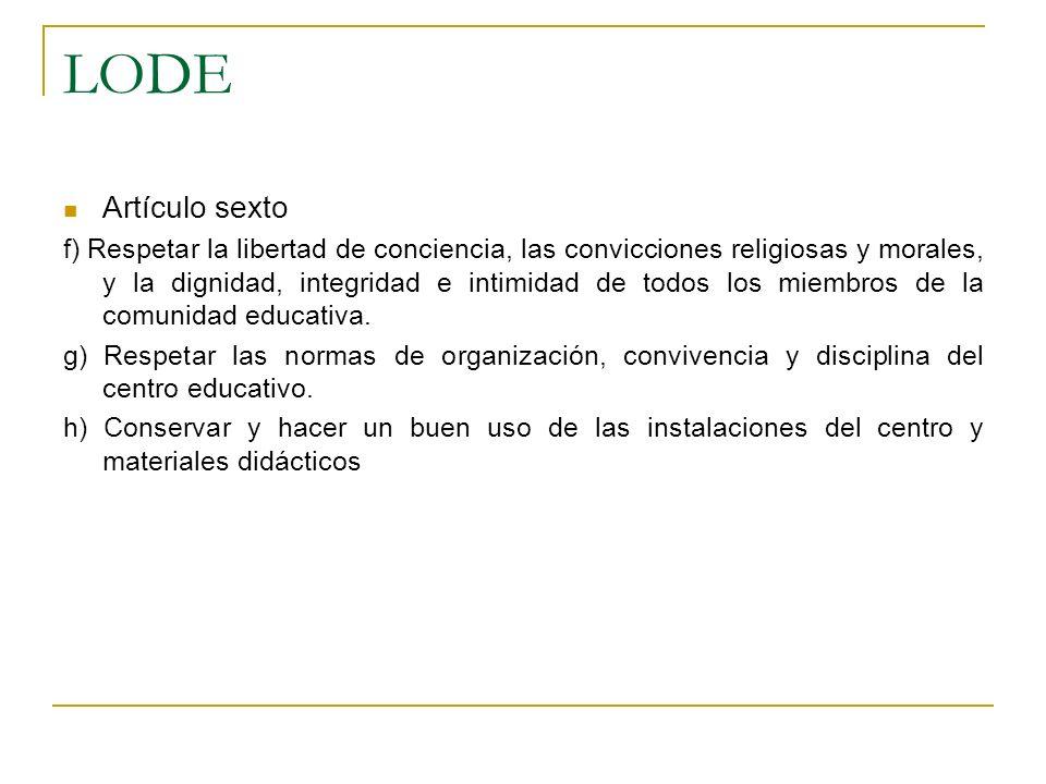 LODE Artículo sexto f) Respetar la libertad de conciencia, las convicciones religiosas y morales, y la dignidad, integridad e intimidad de todos los m