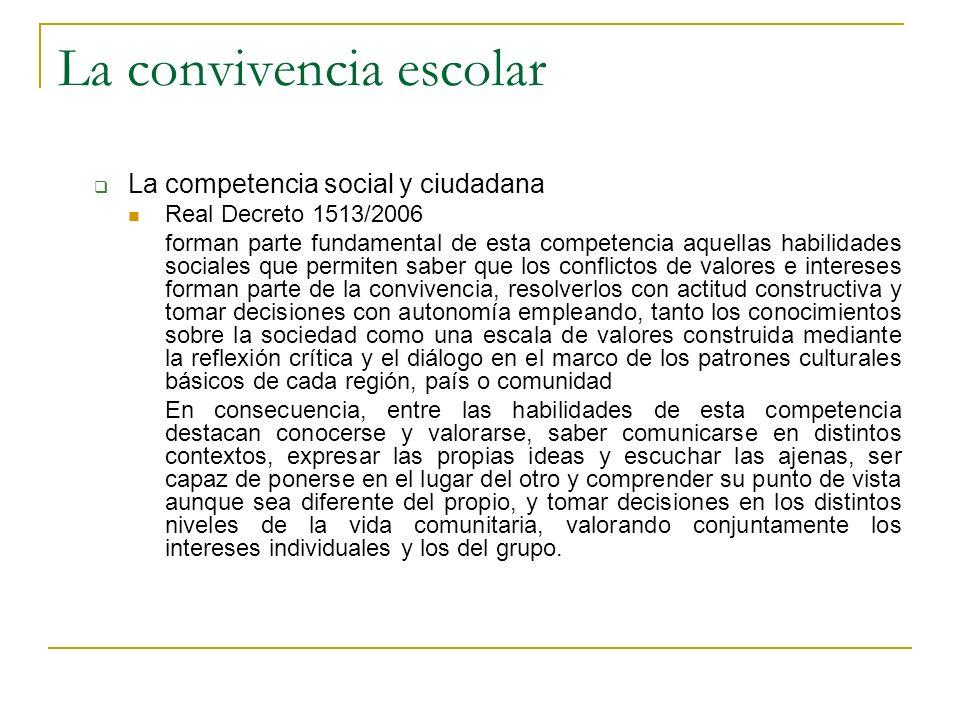 La convivencia escolar La competencia social y ciudadana Real Decreto 1513/2006 forman parte fundamental de esta competencia aquellas habilidades soci