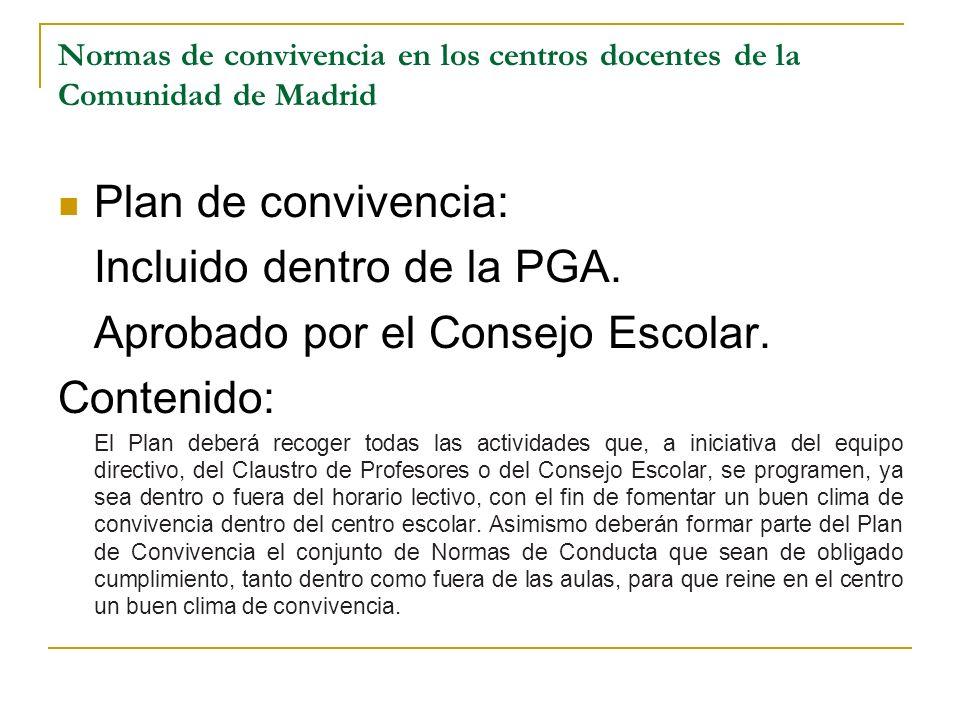 Normas de convivencia en los centros docentes de la Comunidad de Madrid Plan de convivencia: Incluido dentro de la PGA. Aprobado por el Consejo Escola