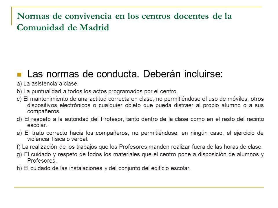 Normas de convivencia en los centros docentes de la Comunidad de Madrid Las normas de conducta. Deberán incluirse: a) La asistencia a clase. b) La pun