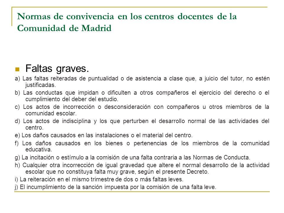 Normas de convivencia en los centros docentes de la Comunidad de Madrid Faltas graves. a) Las faltas reiteradas de puntualidad o de asistencia a clase