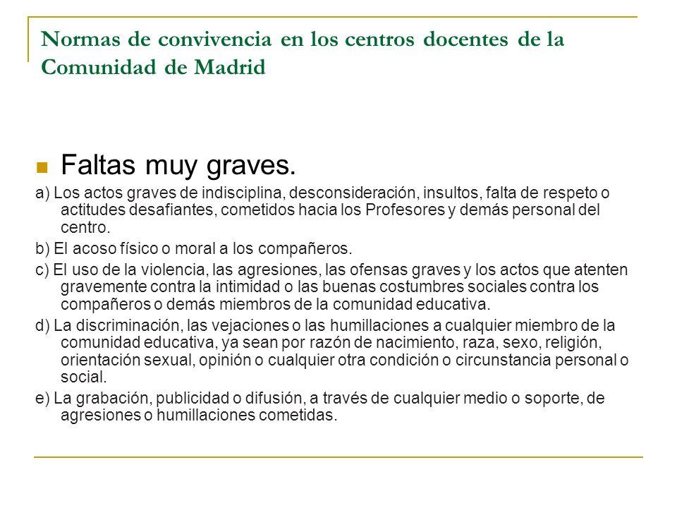 Normas de convivencia en los centros docentes de la Comunidad de Madrid Faltas muy graves. a) Los actos graves de indisciplina, desconsideración, insu
