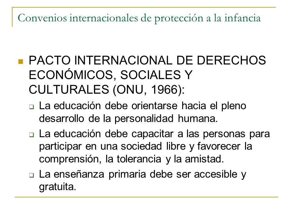 Convenios internacionales de protección a la infancia PACTO INTERNACIONAL DE DERECHOS ECONÓMICOS, SOCIALES Y CULTURALES (ONU, 1966): La educación debe