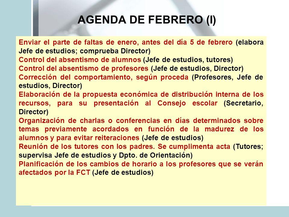 AGENDA DE FEBRERO (I) Enviar el parte de faltas de enero, antes del día 5 de febrero (elabora Jefe de estudios; comprueba Director) Control del absent