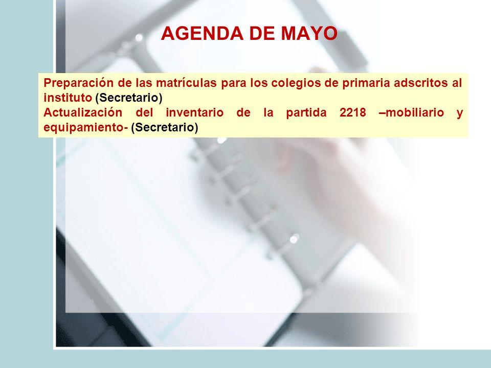 AGENDA DE MAYO Preparación de las matrículas para los colegios de primaria adscritos al instituto (Secretario) Actualización del inventario de la part
