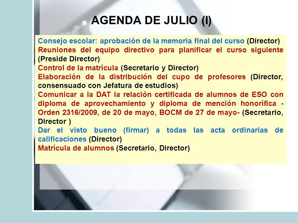 AGENDA DE JULIO (I) Consejo escolar: aprobación de la memoria final del curso (Director) Reuniones del equipo directivo para planificar el curso sigui