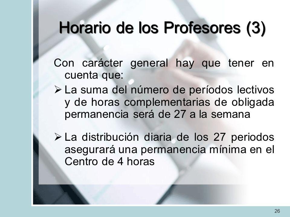 Horario de los Profesores (3) Con carácter general hay que tener en cuenta que: La suma del número de períodos lectivos y de horas complementarias de